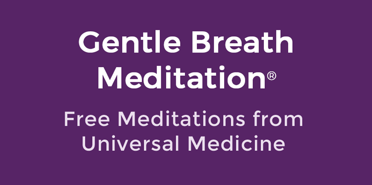 Free Gentle Breath Meditations from Universal Medicine
